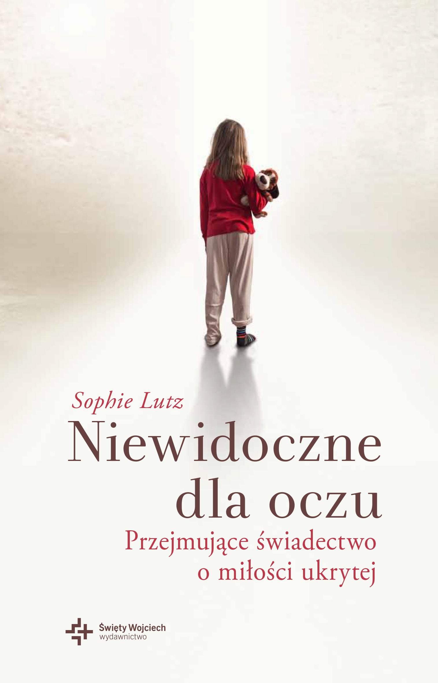 Niewidoczne dla oczu. Przejmujące świadectwo o miłości ukrytej. Sophie Lutz